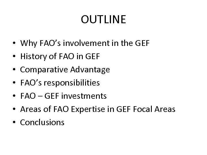 OUTLINE • • Why FAO's involvement in the GEF History of FAO in GEF