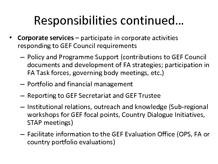 Responsibilities continued… • Corporate services – participate in corporate activities responding to GEF Council
