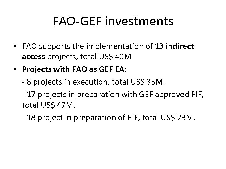 FAO-GEF investments • FAO supports the implementation of 13 indirect access projects, total US$