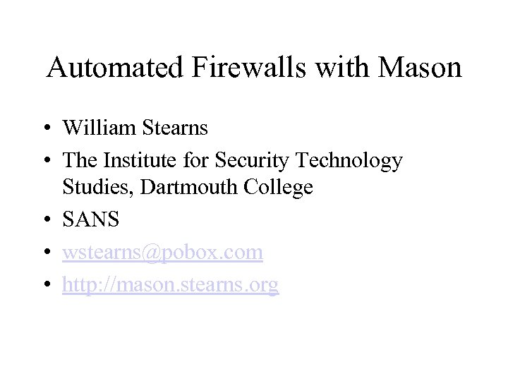 Automated Firewalls with Mason • William Stearns • The Institute for Security Technology Studies,