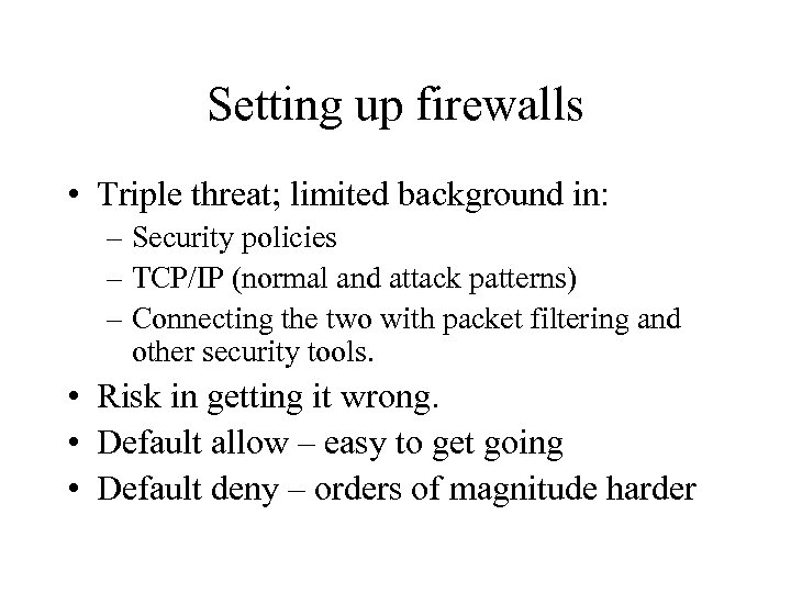 Setting up firewalls • Triple threat; limited background in: – Security policies – TCP/IP