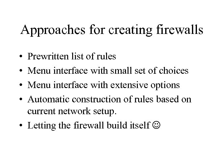 Approaches for creating firewalls • • Prewritten list of rules Menu interface with small