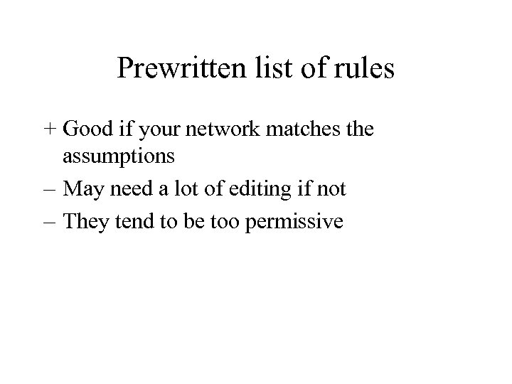 Prewritten list of rules + Good if your network matches the assumptions – May