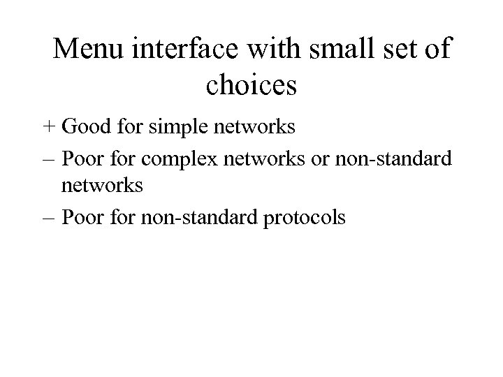 Menu interface with small set of choices + Good for simple networks – Poor