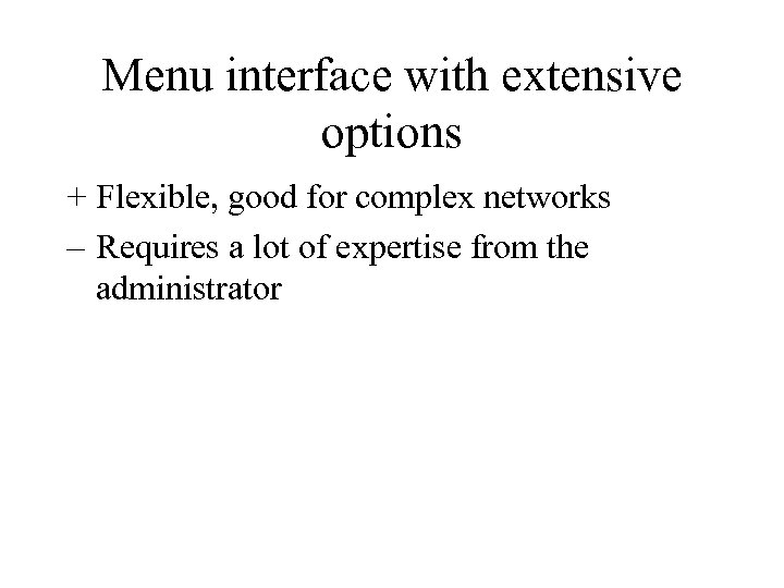 Menu interface with extensive options + Flexible, good for complex networks – Requires a