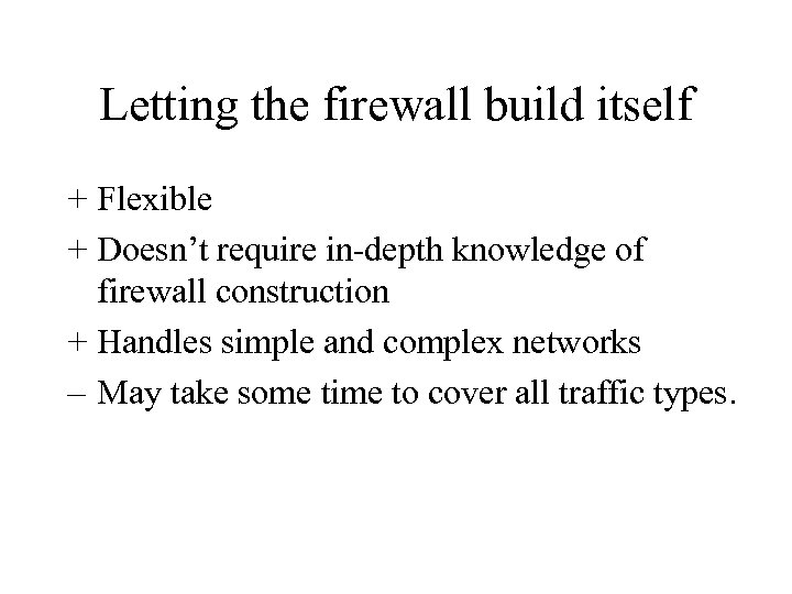 Letting the firewall build itself + Flexible + Doesn't require in-depth knowledge of firewall
