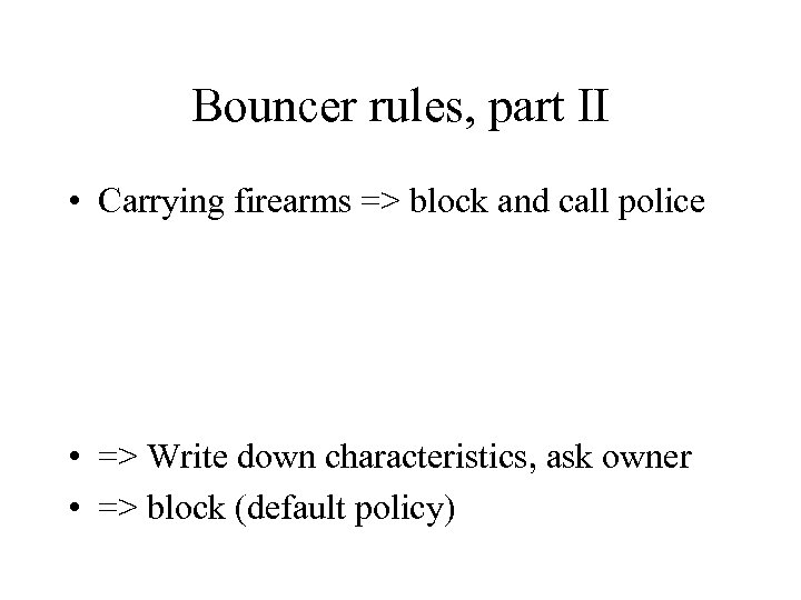 Bouncer rules, part II • Carrying firearms => block and call police • =>