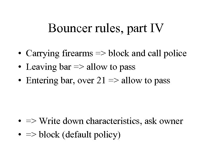 Bouncer rules, part IV • Carrying firearms => block and call police • Leaving