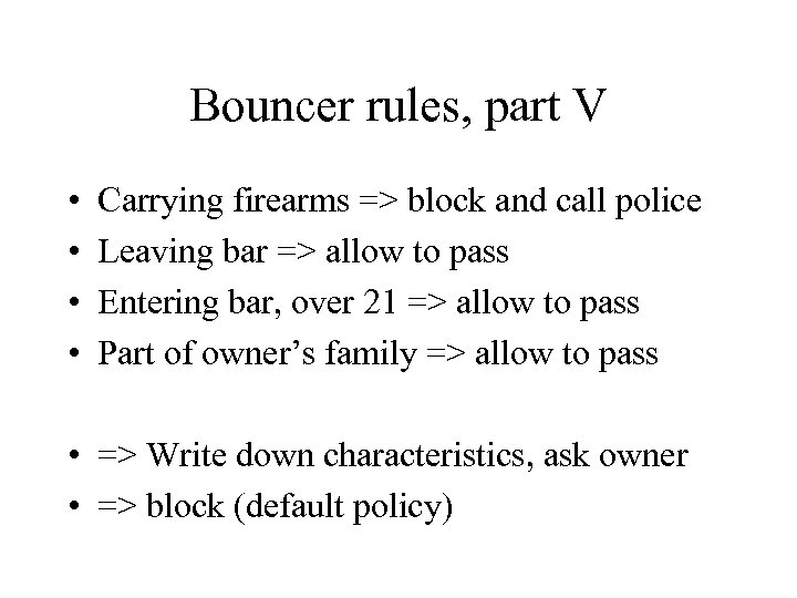 Bouncer rules, part V • • Carrying firearms => block and call police Leaving