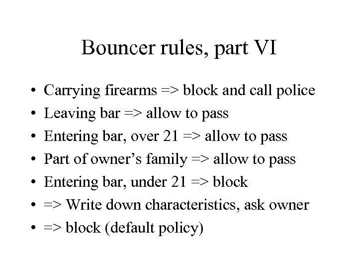 Bouncer rules, part VI • • Carrying firearms => block and call police Leaving