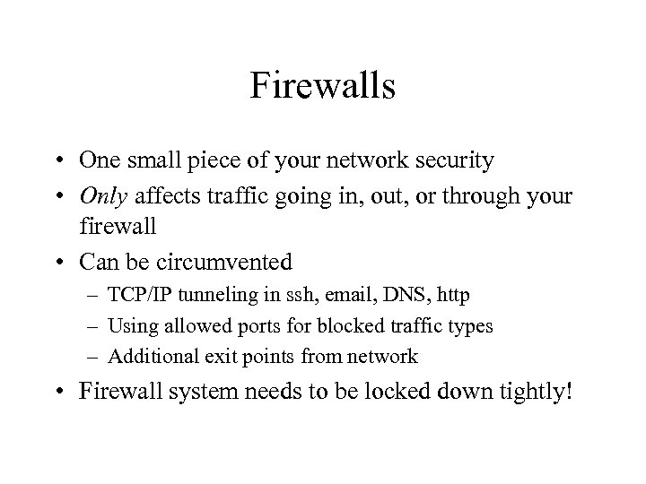 Firewalls • One small piece of your network security • Only affects traffic going