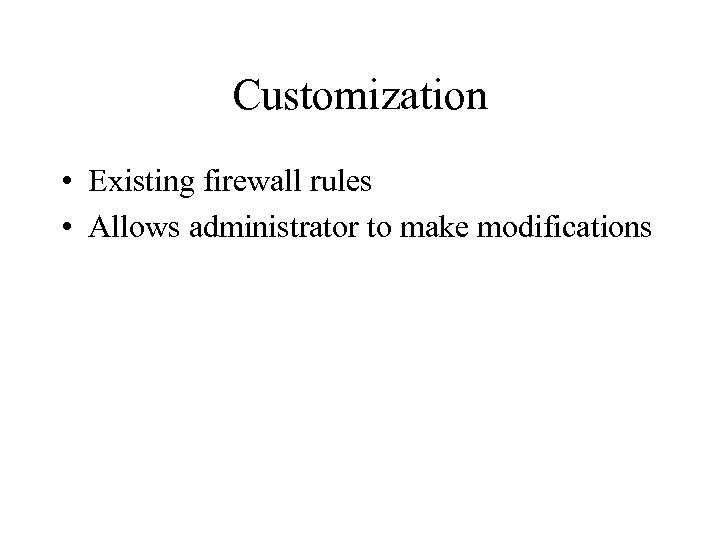 Customization • Existing firewall rules • Allows administrator to make modifications