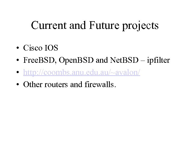 Current and Future projects • • Cisco IOS Free. BSD, Open. BSD and Net.