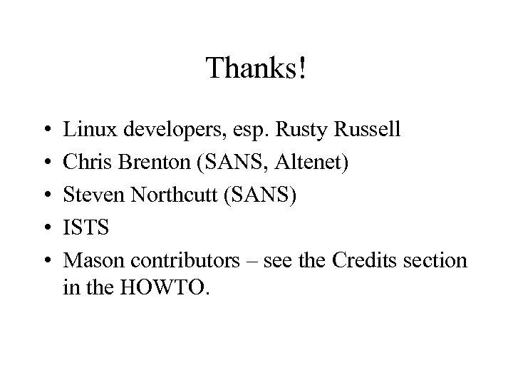 Thanks! • • • Linux developers, esp. Rusty Russell Chris Brenton (SANS, Altenet) Steven
