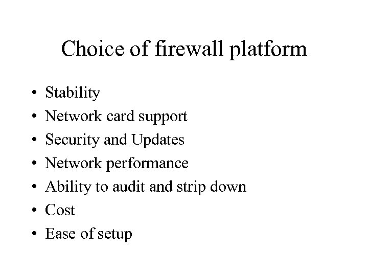 Choice of firewall platform • • Stability Network card support Security and Updates Network