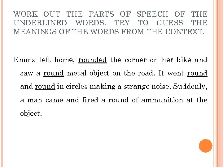 WORK OUT THE PARTS OF SPEECH OF THE UNDERLINED WORDS. TRY TO GUESS THE