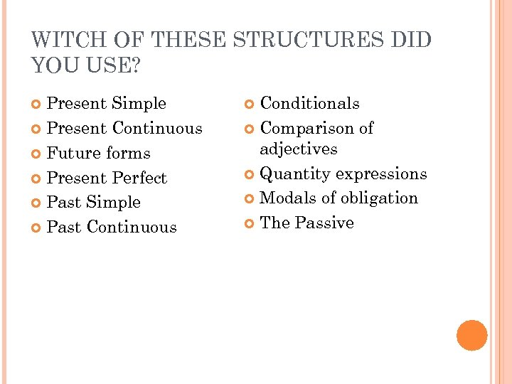 WITCH OF THESE STRUCTURES DID YOU USE? Present Simple Present Continuous Future forms Present