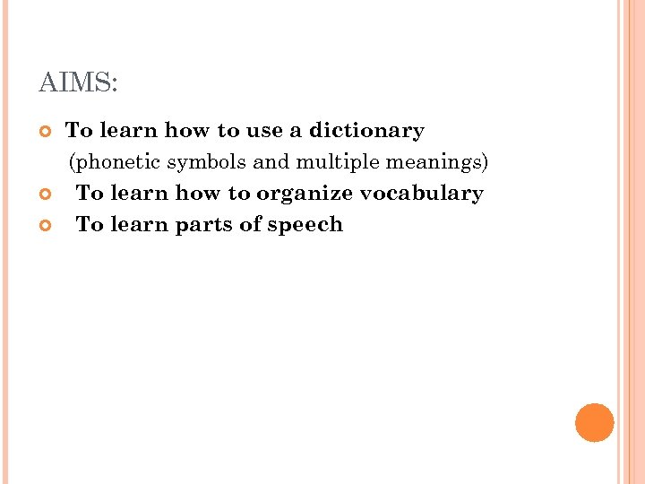 AIMS: To learn how to use a dictionary (phonetic symbols and multiple meanings) To