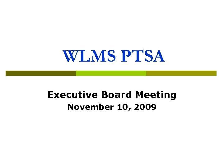 WLMS PTSA Executive Board Meeting November 10, 2009