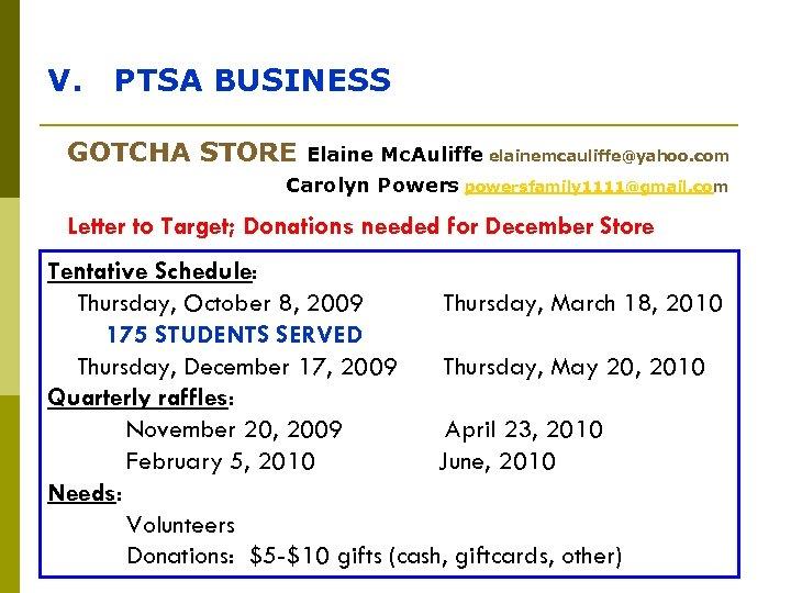 V. PTSA BUSINESS GOTCHA STORE Elaine Mc. Auliffe elainemcauliffe@yahoo. com Carolyn Powers powersfamily 1111@gmail.