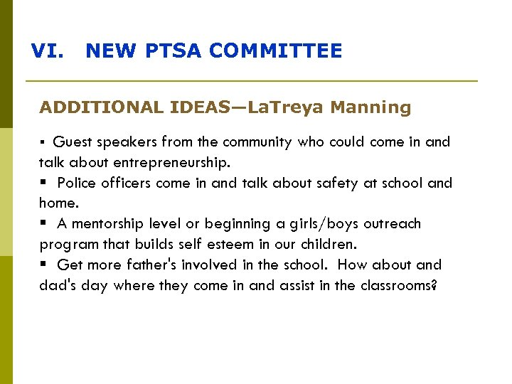 VI. NEW PTSA COMMITTEE ADDITIONAL IDEAS—La. Treya Manning Guest speakers from the community who