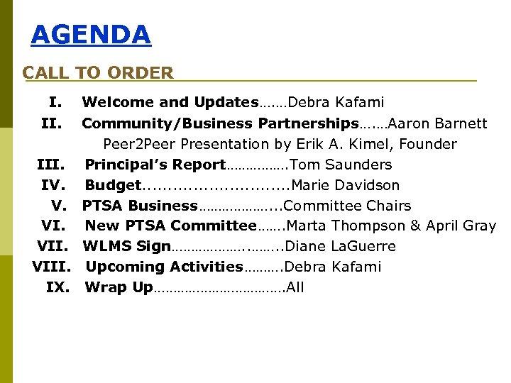 AGENDA CALL TO ORDER I. Welcome and Updates…. …Debra Kafami II. Community/Business Partnerships…. …Aaron