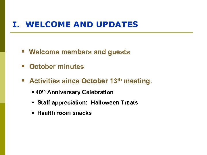 I. WELCOME AND UPDATES § Welcome members and guests § October minutes § Activities