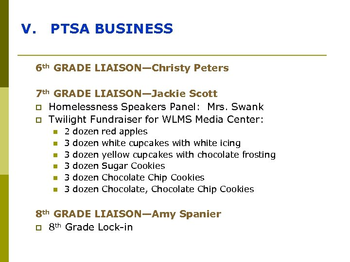 V. PTSA BUSINESS 6 th GRADE LIAISON—Christy Peters 7 th GRADE LIAISON—Jackie Scott p