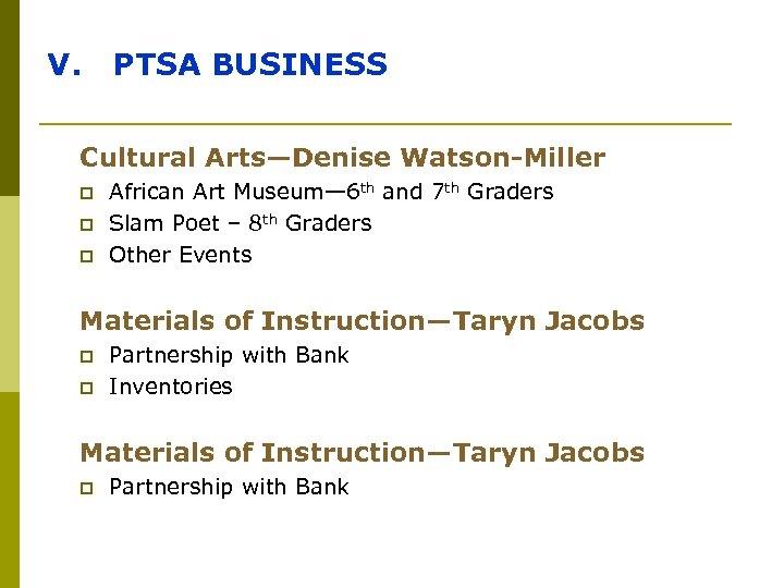 V. PTSA BUSINESS Cultural Arts—Denise Watson-Miller p p p African Art Museum— 6 th