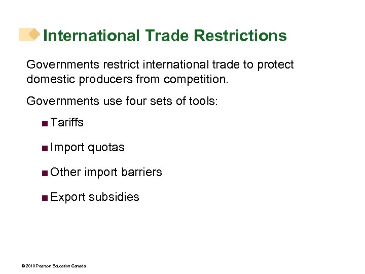 International Trade Restrictions Governments restrict international trade to protect domestic producers from competition. Governments