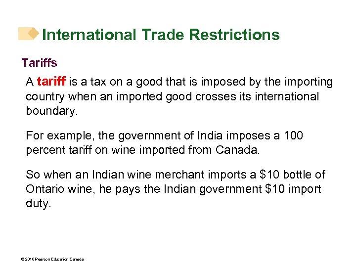 International Trade Restrictions Tariffs A tariff is a tax on a good that is