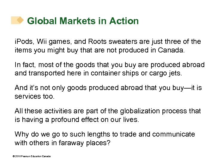 Global Markets in Action i. Pods, Wii games, and Roots sweaters are just three