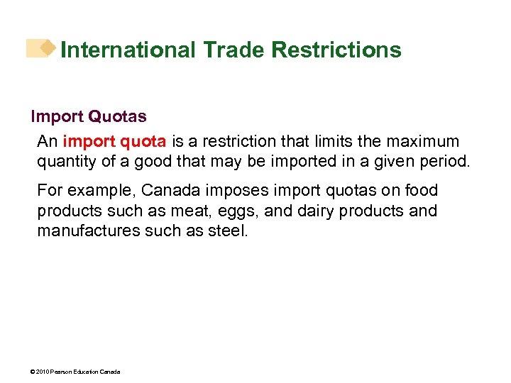 International Trade Restrictions Import Quotas An import quota is a restriction that limits the