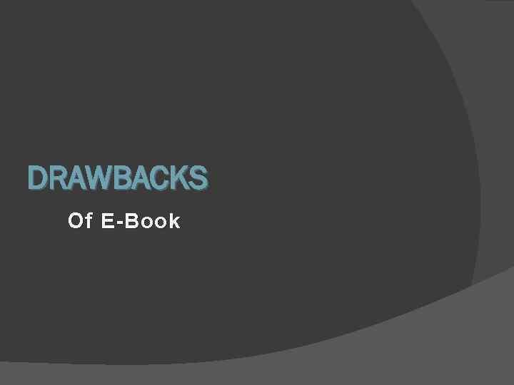 DRAWBACKS Of E-Book