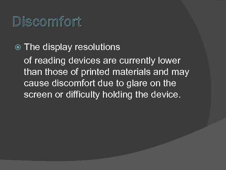 Discomfort The display resolutions of reading devices are currently lower than those of printed