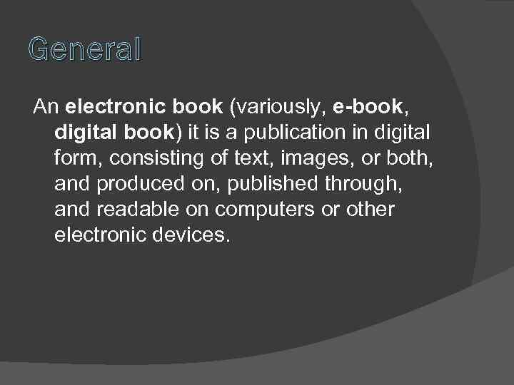 General An electronic book (variously, e-book, digital book) it is a publication in digital