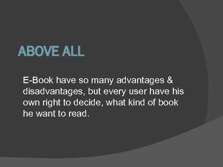 ABOVE ALL E-Book have so many advantages & disadvantages, but every user have his