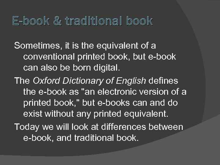 E-book & traditional book Sometimes, it is the equivalent of a conventional printed book,