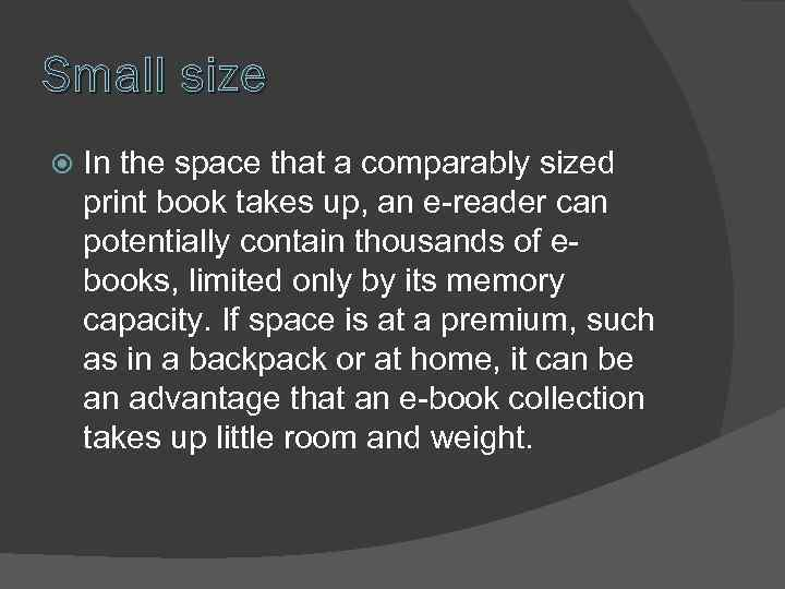Small size In the space that a comparably sized print book takes up, an