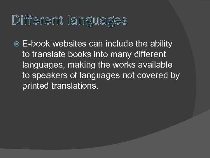 Different languages E-book websites can include the ability to translate books into many different