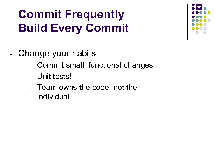 Commit Frequently Build Every Commit • Change your habits – – – Commit small,