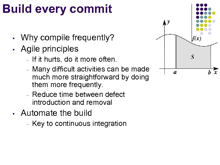 Build every commit • • Why compile frequently? Agile principles – – – •