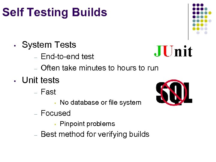 Self Testing Builds • System Tests – – • End-to-end test Often take minutes