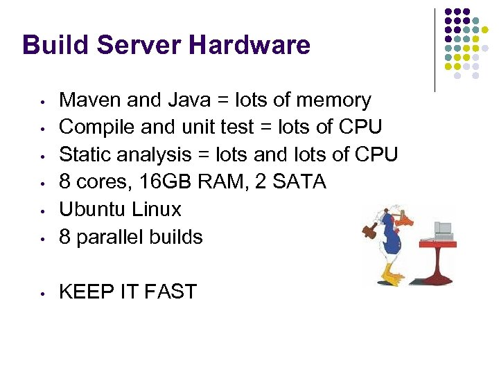 Build Server Hardware • Maven and Java = lots of memory Compile and unit