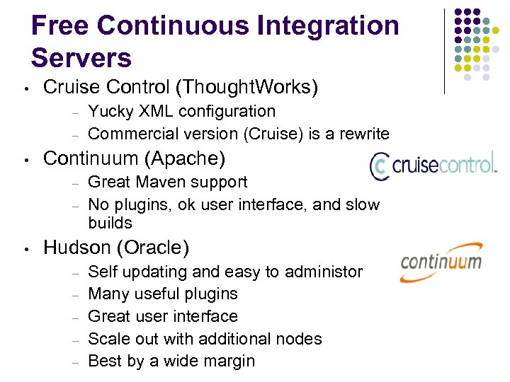Free Continuous Integration Servers • Cruise Control (Thought. Works) – – • Continuum (Apache)