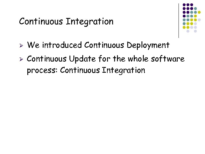Continuous Integration Ø Ø 2 We introduced Continuous Deployment Continuous Update for the whole