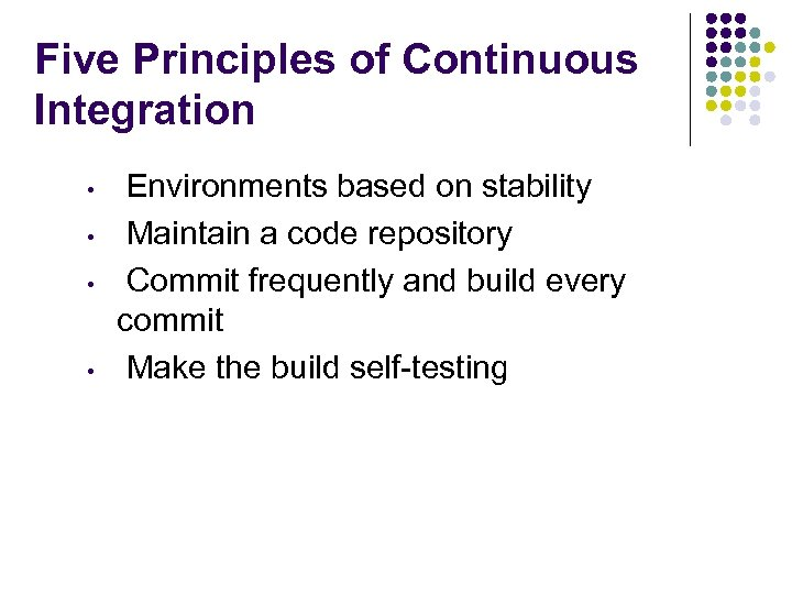 Five Principles of Continuous Integration • • Environments based on stability Maintain a code