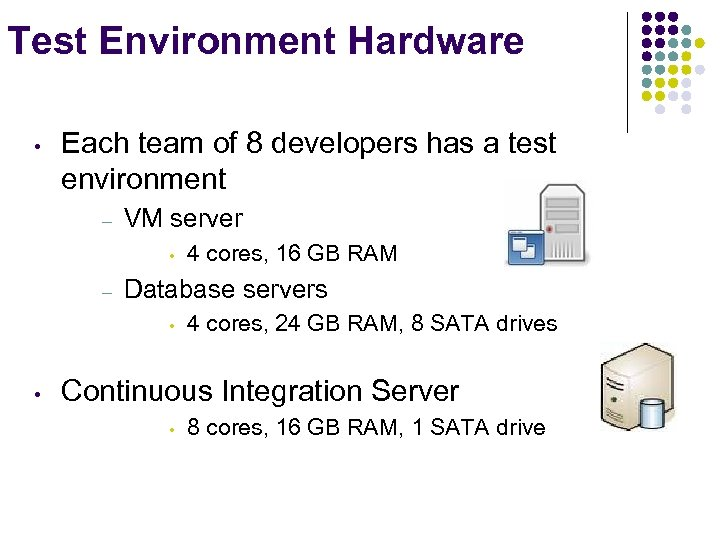 Test Environment Hardware • Each team of 8 developers has a test environment –