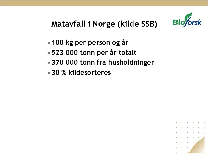Matavfall i Norge (kilde SSB) • 100 kg person og år • 523 000