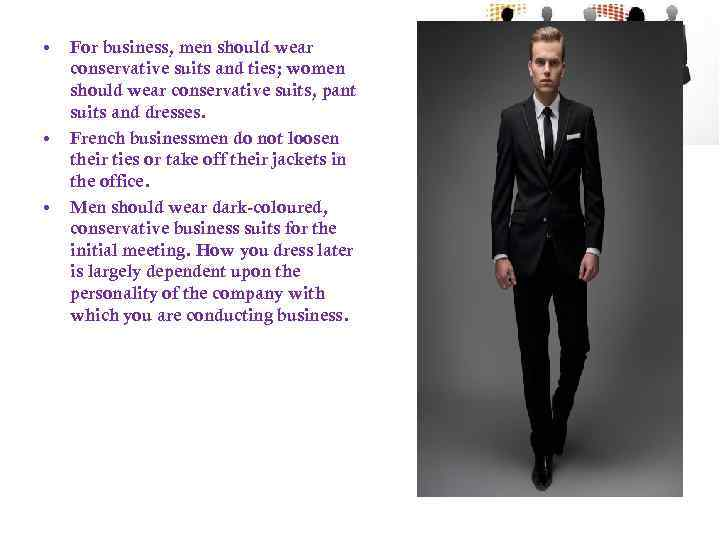 • • • For business, men should wear conservative suits and ties; women